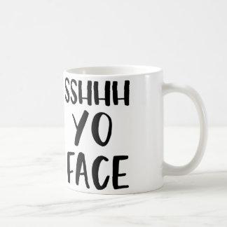 Funny Mug - Shh Yo Face
