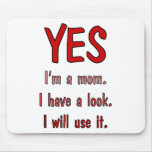 Funny Mum t-shirts: I have a look and will use it. Mousemat