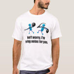 Funny music, taking notes T-Shirt