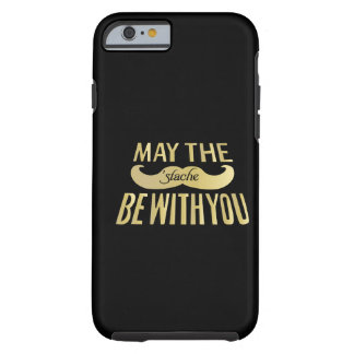 Funny Mustache - May the Stache be with you Tough iPhone 6 Case