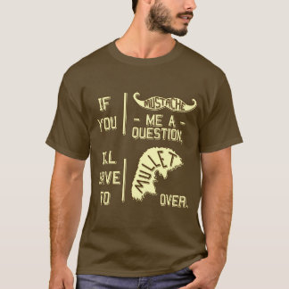 Funny Mustache Question Mullet Joke Pun 2 T-Shirt