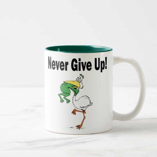 Funny Never Give Up Mug