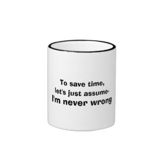 Funny Never Wrong Quote Ringer Mug