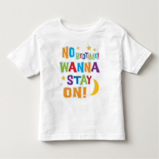 Funny No Bedtime! Wanna Stay On! T-shirt