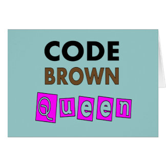 "Funny Nurse ""CODE BROWN QUEEN"" Gifts Greeting Cards"