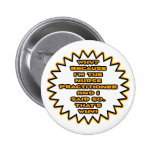 Funny Nurse Practitioner ... Because I Said So Pinback Buttons