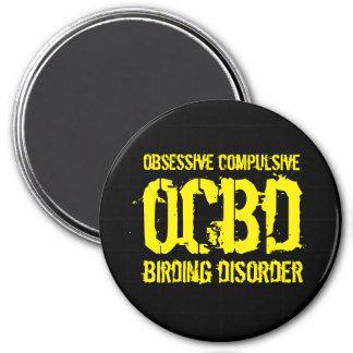 Funny OCBD (Obsessive Compulsive Birding Disorder) Magnet