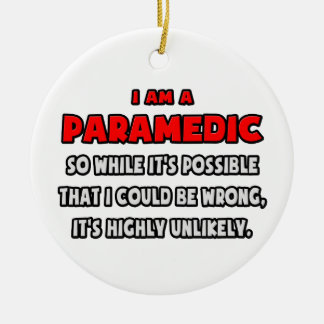 Funny Paramedic .. Highly Unlikely Round Ceramic Decoration
