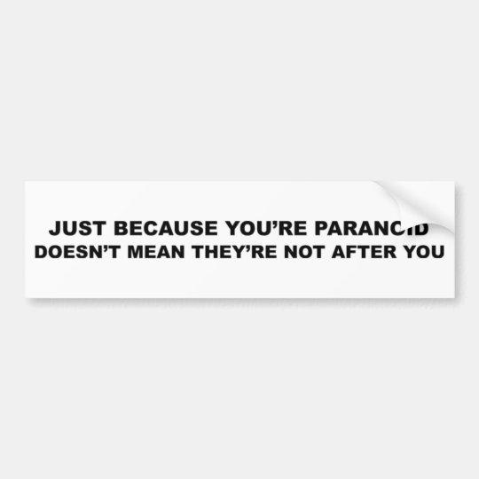 Funny Paranoia Slogan! Bumper Sticker