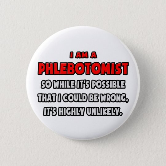 Funny Phlebotomist .. Highly Unlikely 6 Cm Round Badge