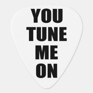 Funny Pick Up line: You TUNE me on Plectrum