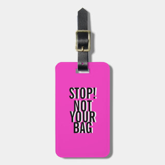 FUNNY PINK  Stop! NOT YOUR BAG! Luggage Tag