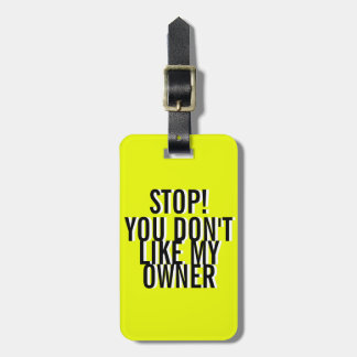 FUNNY PINK  Stop! YOU DON'T LIKE MY OWNER Luggage Tag