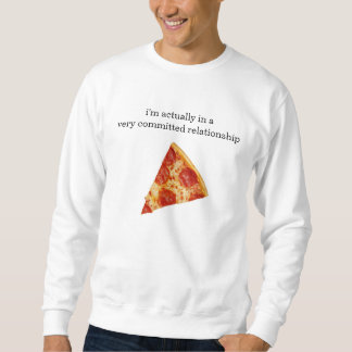 Funny Pizza Relationship Sweatshirt