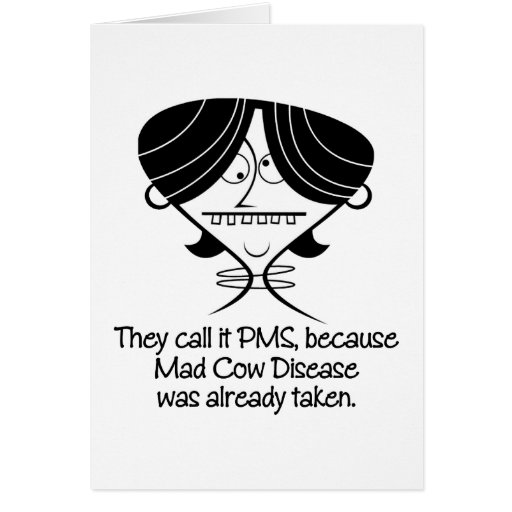 Funny PMS/Mad Cow Disease Gift Greeting Cards