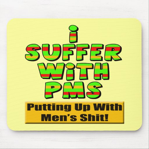 Funny  PMS T-shirts and Gifts For Her Mouse Pad