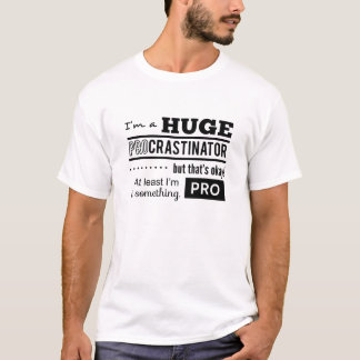 Funny Procrastinator Quote T-Shirt
