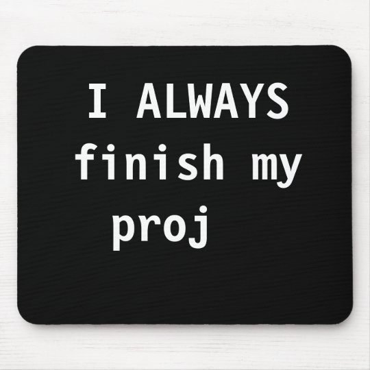 Funny Project Manager Quote Always Finish Proj Mouse