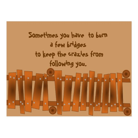 Funny Quote, Burn a Few Bridges, Keep Crazies