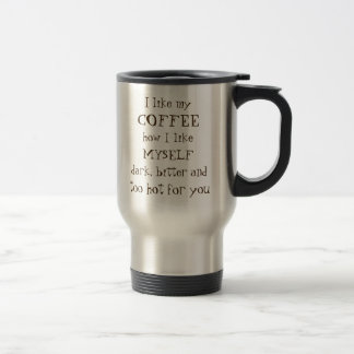 """Funny quote """"Dark bitter and too hot for you"""" Travel Mug"""