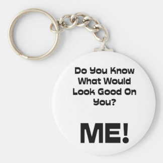 Funny Quote Do You Know What Would Look Good Key Ring