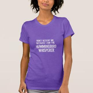 Funny Quote: I am the Hummingbird Whisperer T-Shirt