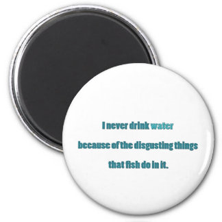 Funny Quote - I never drink water because of the … 2 Inch Round Magnet