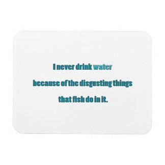 Funny Quote - I never drink water because of the … Rectangular Photo Magnet