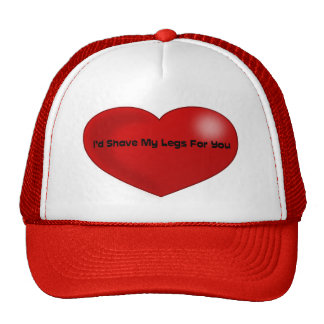 Funny Quote I'd Shave My Legs For You Red Heart Cap