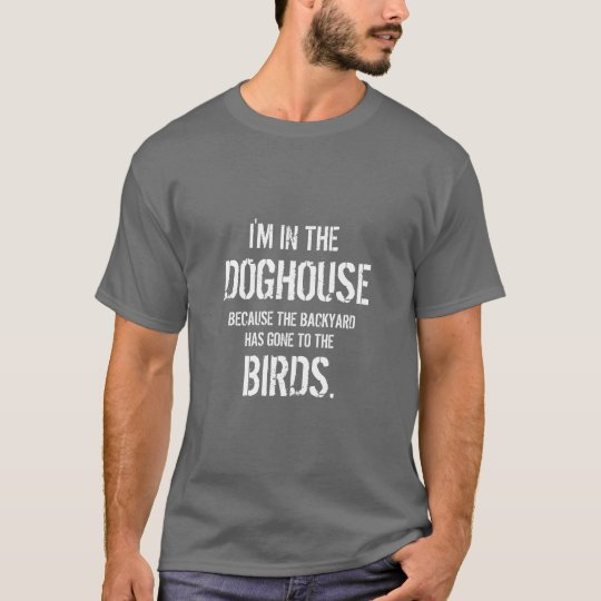 Funny Quote I'm in the Doghouse T-Shirt