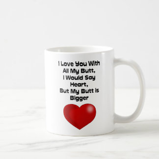 Funny Quote Love You With All My Butt Coffee Mug
