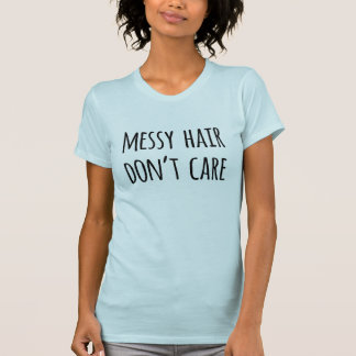 Funny Quote Messy Hair Don't Care Shirt