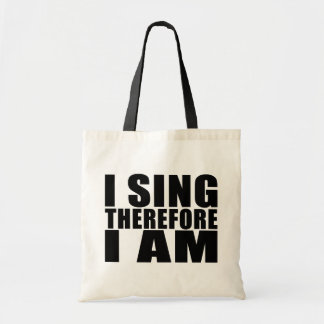 Funny Quote Singers : I Sing Therefore I Am Budget Tote Bag