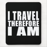 Funny Quote Travelling : I Travel Therefore I Am