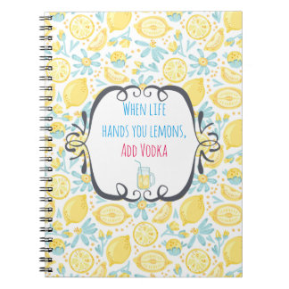 Funny Quote When Life Hands You Lemons, Add Vodka Notebook