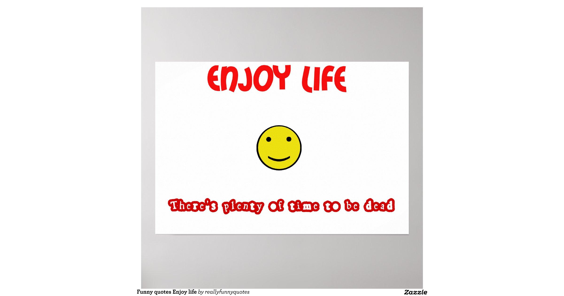Fun Quotes About Enjoying Life. QuotesGram