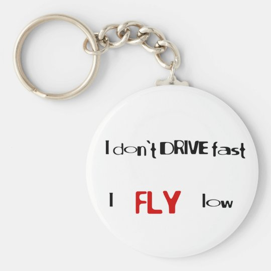 Funny quotes I don't drive fast,I fly low Basic Round Button Key Ring