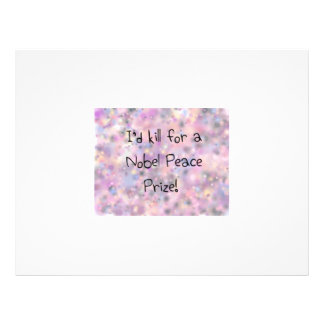 Funny quotes I'd kill for a Nobel Peace Prize 21.5 Cm X 28 Cm Flyer