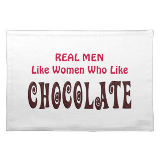 Funny Real Men Like Women Who Like Chocolate Place Mats