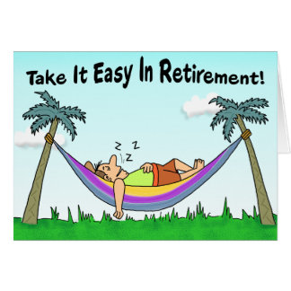 Funny Retirement Card: Take It Easy! Greeting Card