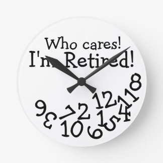 Funny Retirement Clock, Who Cares I'm Retired!