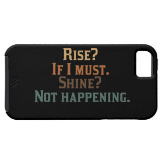 Funny Rise and Shine? iPhone 5 Cover