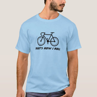 Funny road bike bicycle t shirt That's how i roll