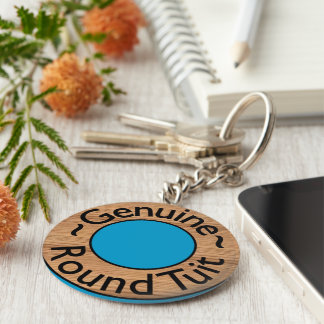 "Funny ""round tuit"" KEYCHAIN"