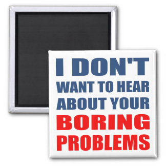 Funny Rude Your Boring Problems Square Magnet