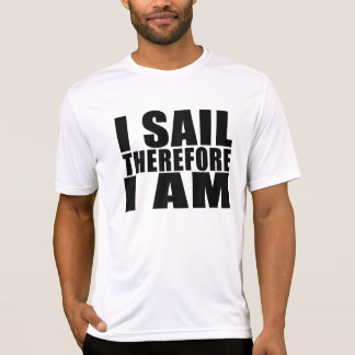 Funny Sailors : I Sail Therefore I Am T-Shirt