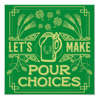 Funny Saint Patrick's Day Irish Beer Pour Choices Poster