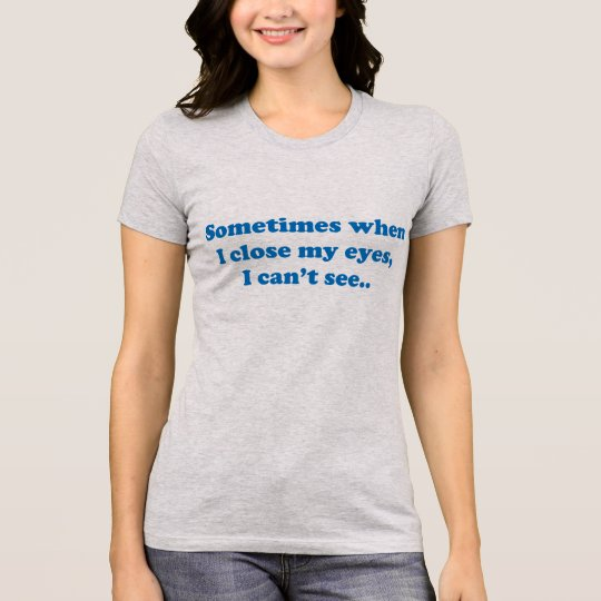 Funny Sarcasm and Joke about Life T-Shirt
