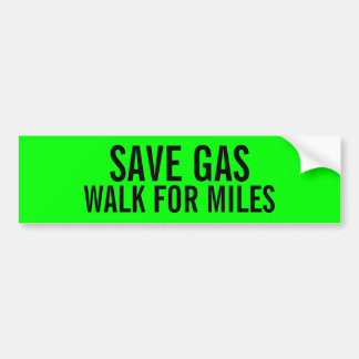 Funny save gas walk for miles bumper sticker