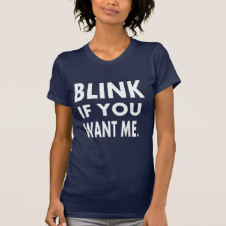 Funny saying Tshirts Blink if you want me Gift